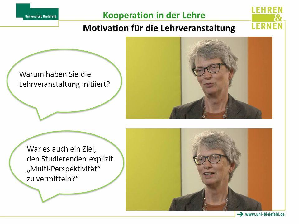 Kooperation in der Lehre Motivation für die Lehrveranstaltung War es auch ein Ziel, den Studierenden explizit Multi-Perspektivität zu vermitteln.