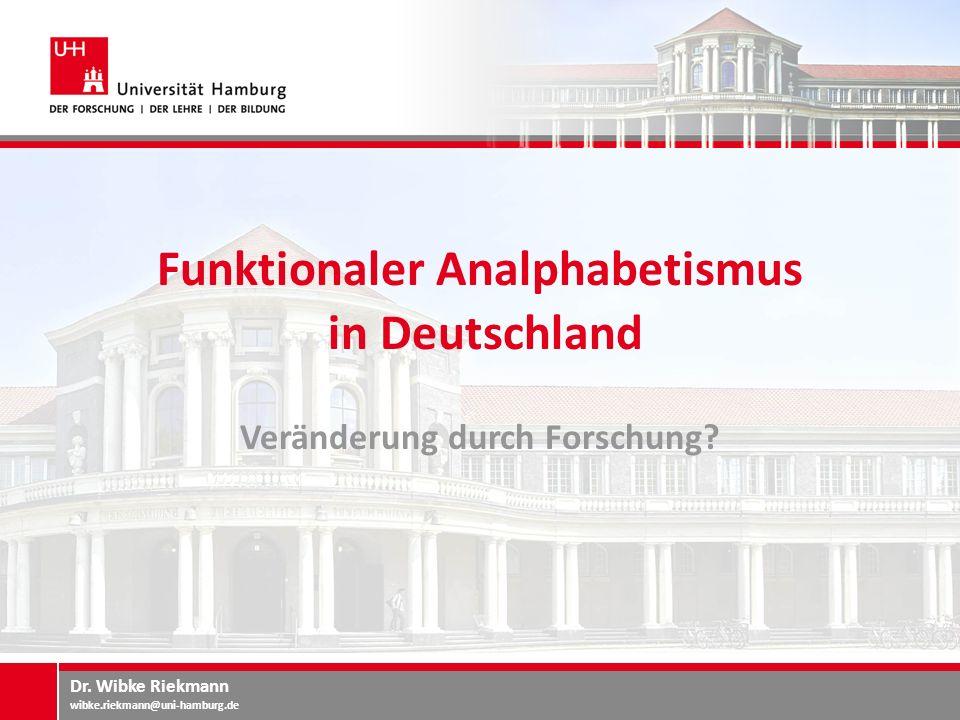 Dr. Wibke Riekmann wibke.riekmann@uni-hamburg.de VON DER ALPHABETISIERUNG ZUR GRUNDBILDUNG Fazit: