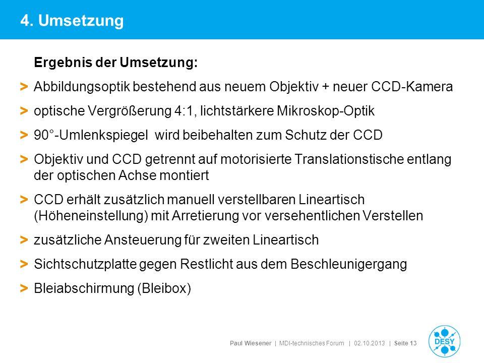 Paul Wiesener | MDI-technisches Forum | 02.10.2013 | Seite 13 Ergebnis der Umsetzung: > Abbildungsoptik bestehend aus neuem Objektiv + neuer CCD-Kamer
