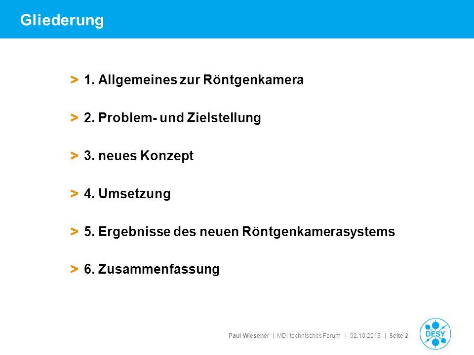 Paul Wiesener | MDI-technisches Forum | 02.10.2013 | Seite 2 Gliederung > 1. Allgemeines zur Röntgenkamera > 2. Problem- und Zielstellung > 3. neues K
