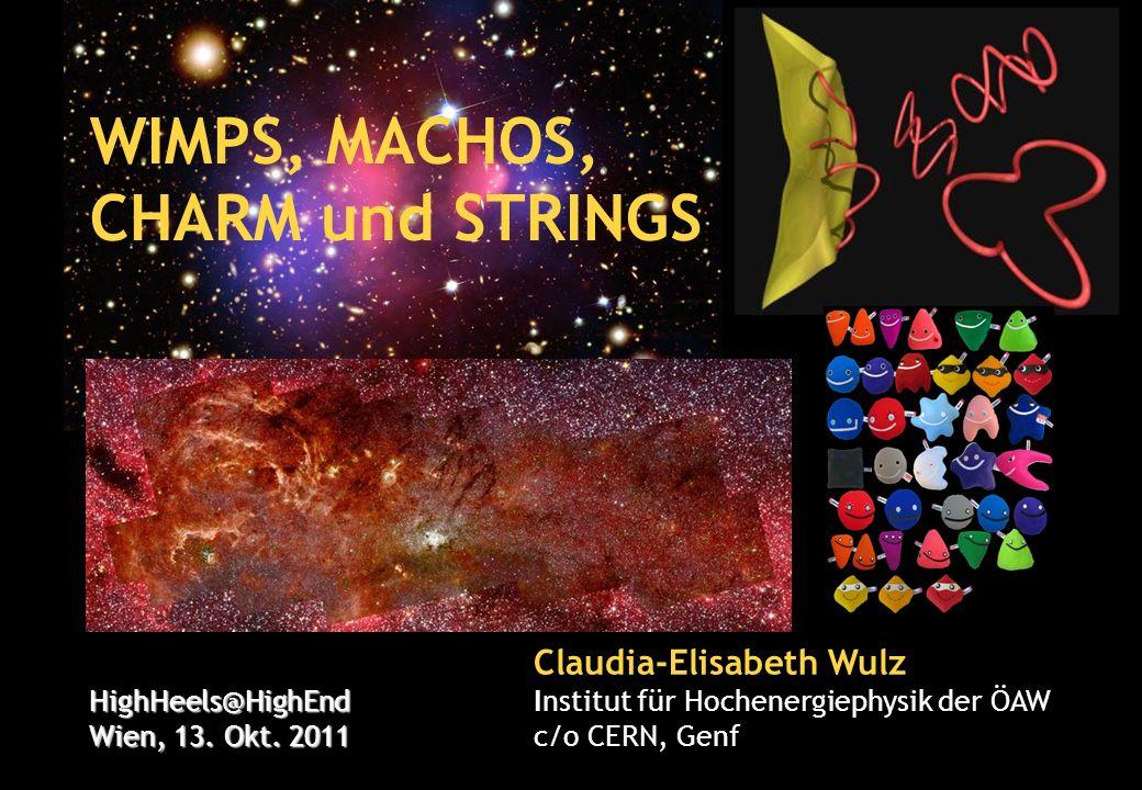 HighHeels@HighEnd, Okt. 2011 HighHeels@HighEnd Wien, 13. Okt. 2011 Claudia-Elisabeth Wulz Institut für Hochenergiephysik der ÖAW c/o CERN, Genf WIMPS,