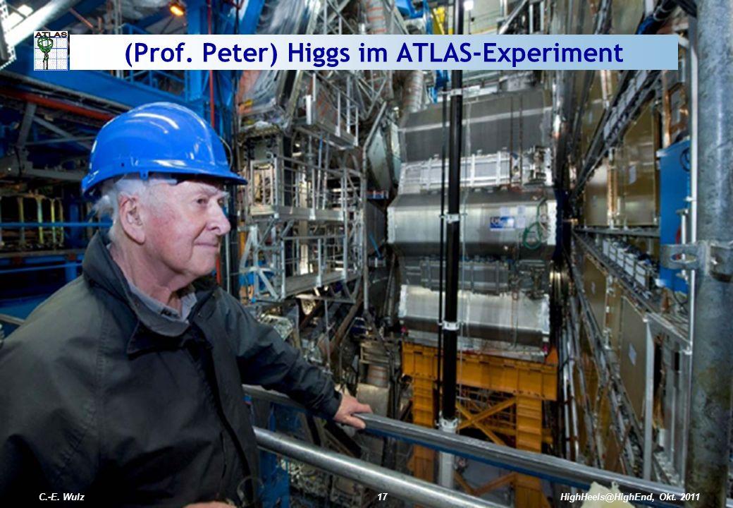 HighHeels@HighEnd, Okt. 2011C.-E. Wulz17 (Prof. Peter) Higgs im ATLAS-Experiment C.-E. Wulz17HighHeels@HighEnd, Okt. 2011