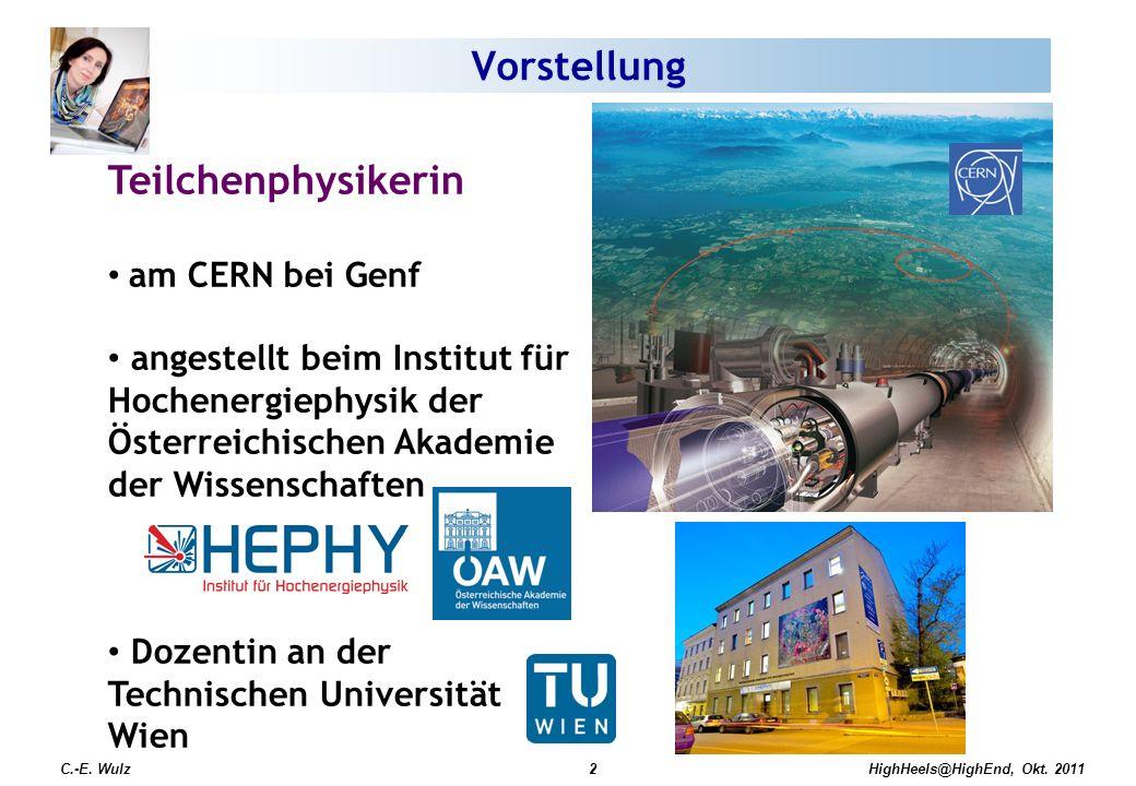 HighHeels@HighEnd, Okt. 2011 C.-E. Wulz2 Teilchenphysikerin am CERN bei Genf angestellt beim Institut für Hochenergiephysik der Österreichischen Akade