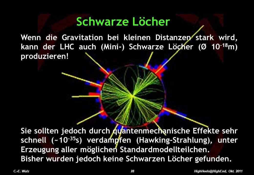 HighHeels@HighEnd, Okt. 2011 Wenn die Gravitation bei kleinen Distanzen stark wird, kann der LHC auch (Mini-) Schwarze Löcher (Ø 10 -18 m) produzieren