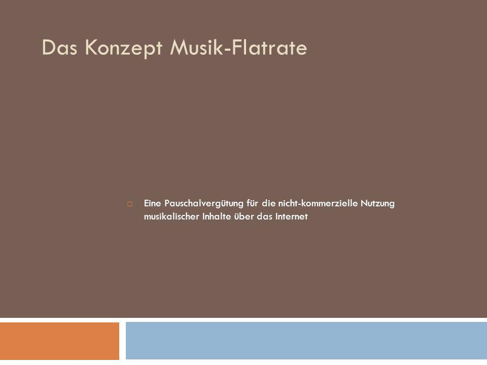 Eine Pauschalvergütung für die nicht-kommerzielle Nutzung musikalischer Inhalte über das Internet Das Konzept Musik-Flatrate