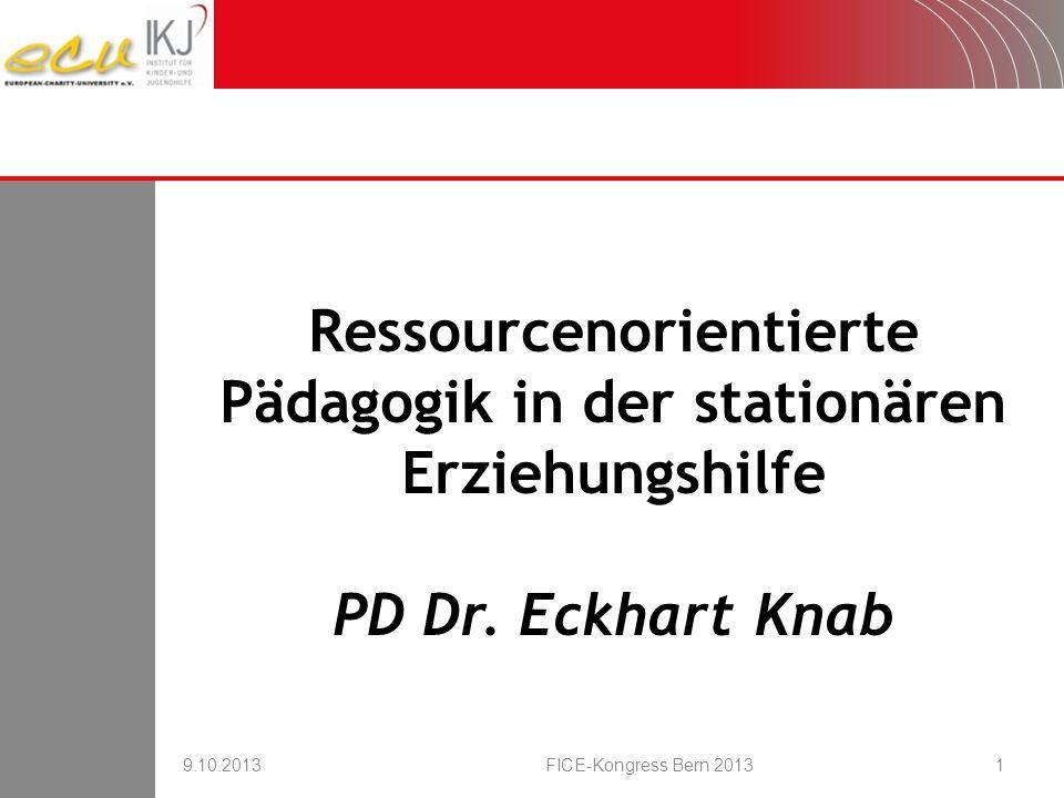 Ressourcenorientierte Pädagogik in der stationären Erziehungshilfe PD Dr. Eckhart Knab 9.10.2013FICE-Kongress Bern 20131