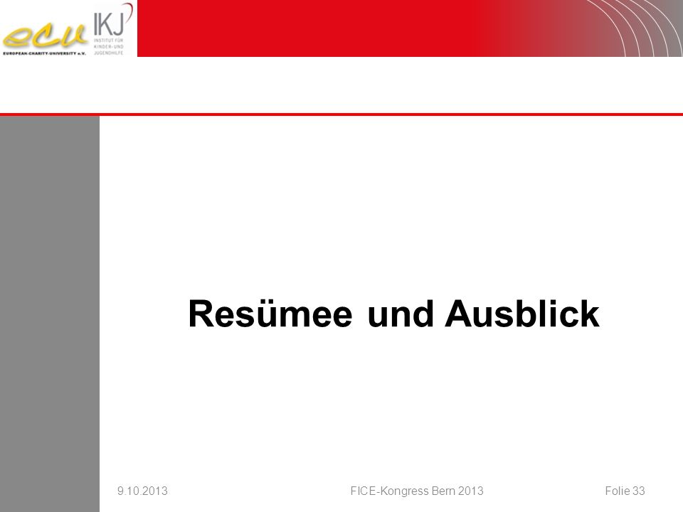 Resümee und Ausblick 9.10.2013FICE-Kongress Bern 2013Folie 33