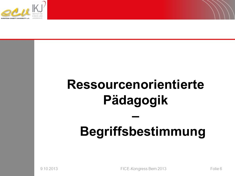 Ressourcenorientierte Pädagogik – Begriffsbestimmung 9.10.2013FICE-Kongress Bern 2013Folie 6