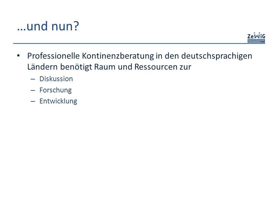 …und nun? Professionelle Kontinenzberatung in den deutschsprachigen Ländern benötigt Raum und Ressourcen zur – Diskussion – Forschung – Entwicklung