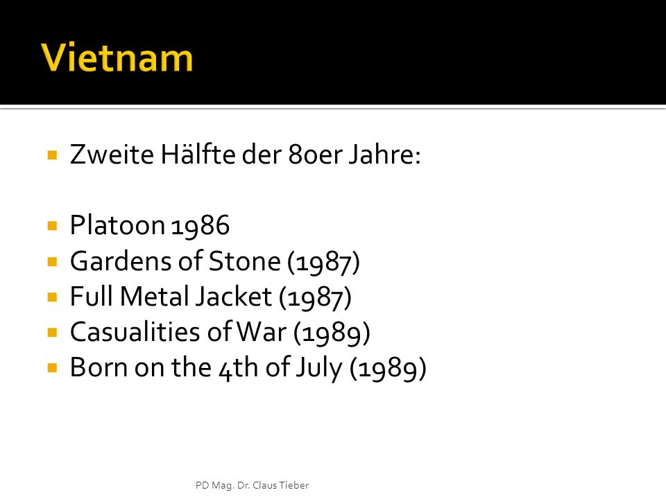 Zweite Hälfte der 80er Jahre: Platoon 1986 Gardens of Stone (1987) Full Metal Jacket (1987) Casualities of War (1989) Born on the 4th of July (1989) PD Mag.