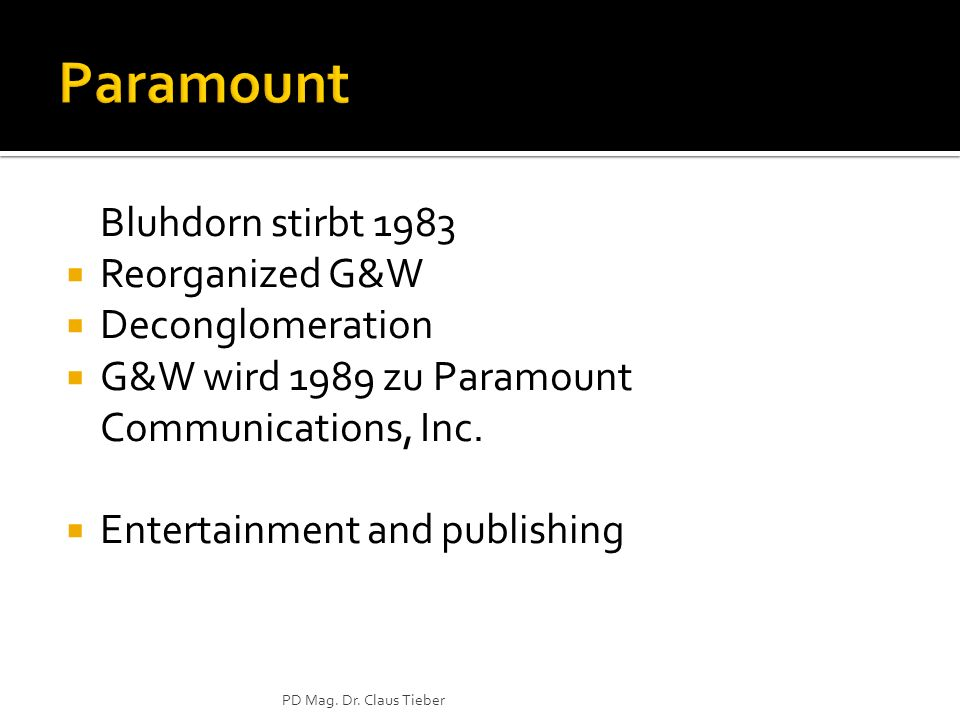 Bluhdorn stirbt 1983 Reorganized G&W Deconglomeration G&W wird 1989 zu Paramount Communications, Inc.