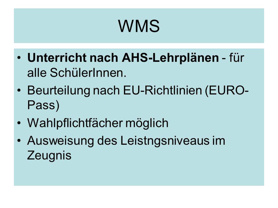 WMS Unterricht nach AHS-Lehrplänen - für alle SchülerInnen. Beurteilung nach EU-Richtlinien (EURO- Pass) Wahlpflichtfächer möglich Ausweisung des Leis