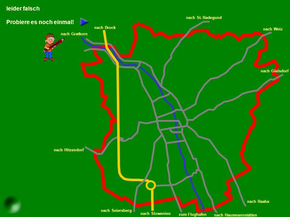 Klicke mit der Maus auf die richtige Straße! Fahre vom Glacis durch die Elisabethstraße und durch die Riesstraße nach Gleisdorf