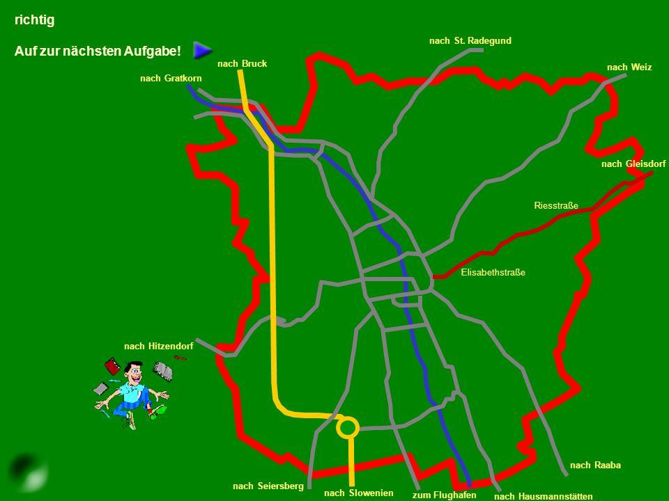 leider falsch Probiere es noch einmal! nach Seiersberg nach Hitzendorf nach Gratkorn nach St. Radegund nach Weiz nach Gleisdorf nach Hausmannstätten z