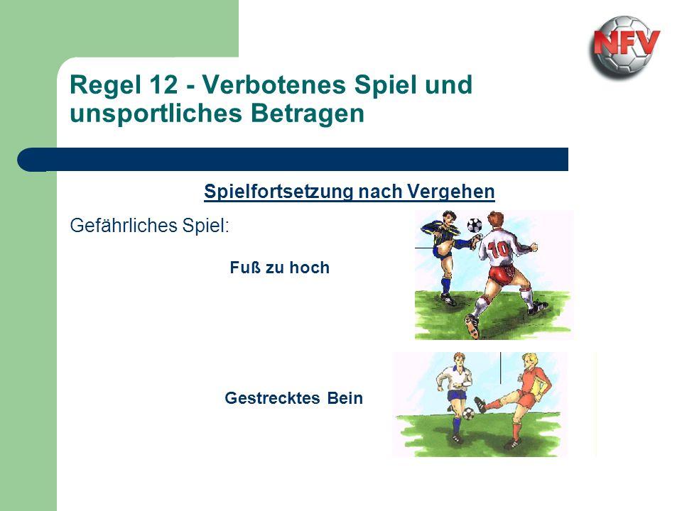 Regel 12 - Verbotenes Spiel und unsportliches Betragen Spielfortsetzung nach Vergehen Gefährliches Spiel: Fuß zu hoch Gestrecktes Bein