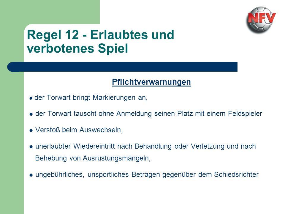Regel 12 - Erlaubtes und verbotenes Spiel Pflichtverwarnungen der Torwart bringt Markierungen an, der Torwart tauscht ohne Anmeldung seinen Platz mit