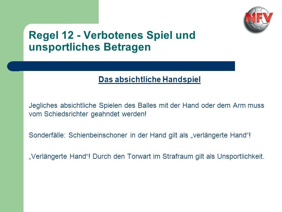 Regel 12 - Verbotenes Spiel und unsportliches Betragen Das absichtliche Handspiel Jegliches absichtliche Spielen des Balles mit der Hand oder dem Arm