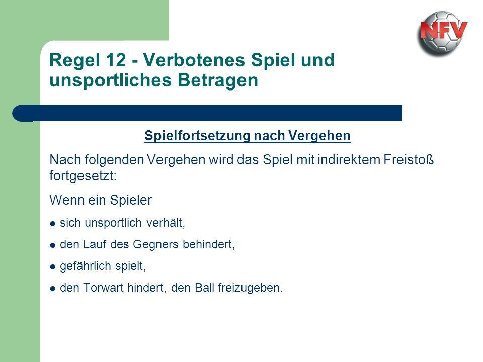 Regel 12 - Verbotenes Spiel und unsportliches Betragen Spielfortsetzung nach Vergehen Nach folgenden Vergehen wird das Spiel mit indirektem Freistoß f