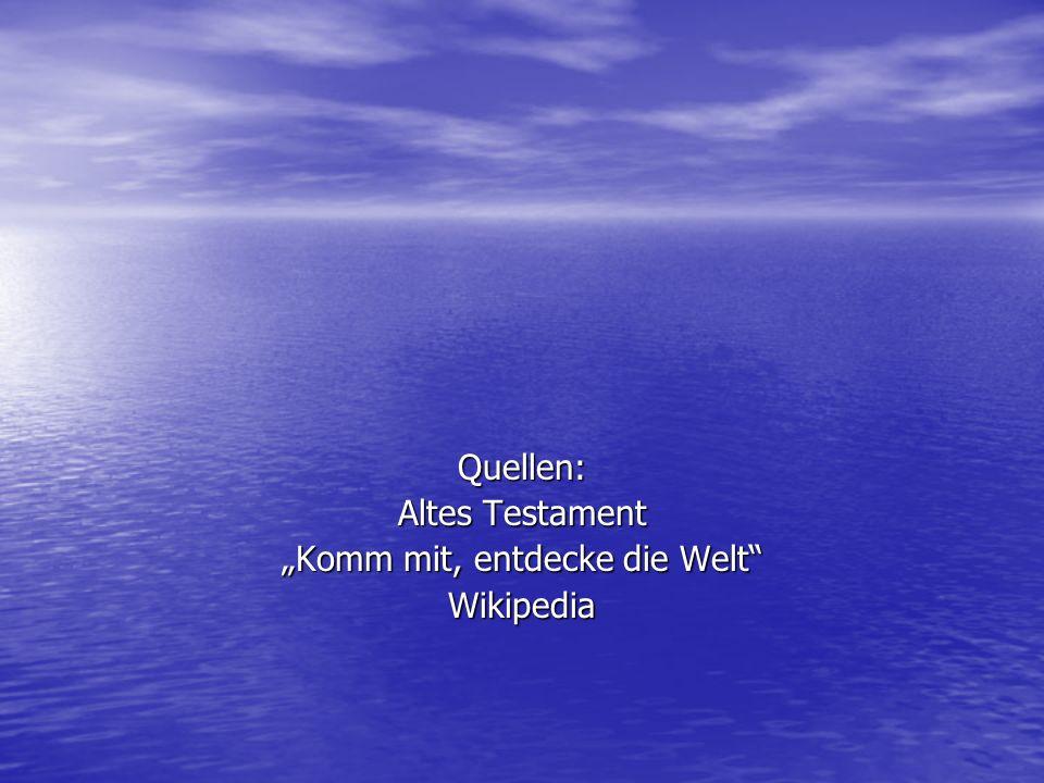 Quellen: Altes Testament Komm mit, entdecke die Welt Wikipedia