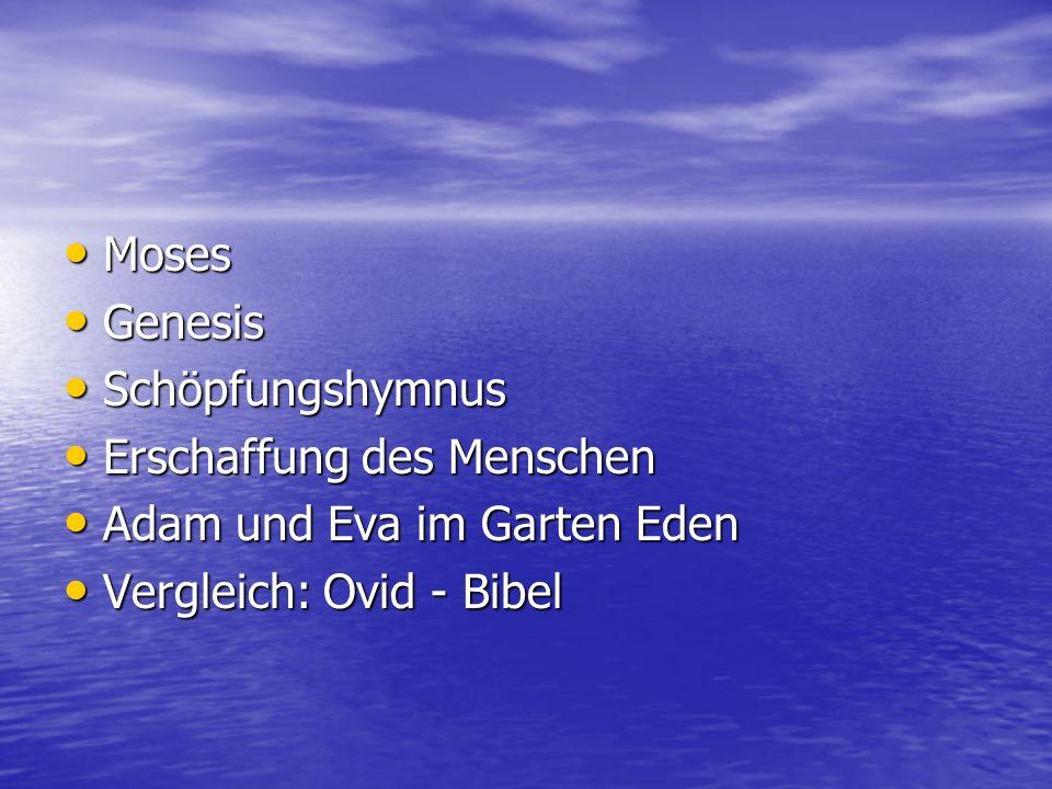 Moses Moses Genesis Genesis Schöpfungshymnus Schöpfungshymnus Erschaffung des Menschen Erschaffung des Menschen Adam und Eva im Garten Eden Adam und E