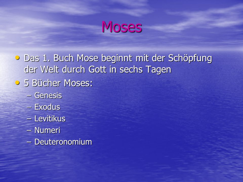 Moses Das 1. Buch Mose beginnt mit der Schöpfung der Welt durch Gott in sechs Tagen Das 1. Buch Mose beginnt mit der Schöpfung der Welt durch Gott in