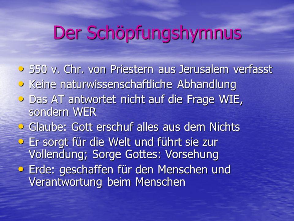Der Schöpfungshymnus 550 v. Chr. von Priestern aus Jerusalem verfasst 550 v. Chr. von Priestern aus Jerusalem verfasst Keine naturwissenschaftliche Ab