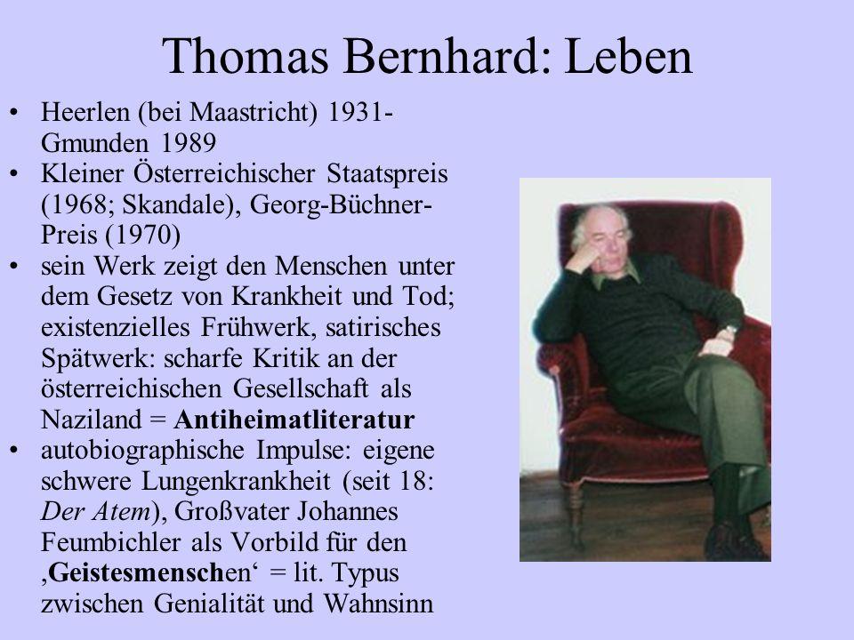 Thomas Bernhard: Leben Heerlen (bei Maastricht) 1931- Gmunden 1989 Kleiner Österreichischer Staatspreis (1968; Skandale), Georg-Büchner- Preis (1970)