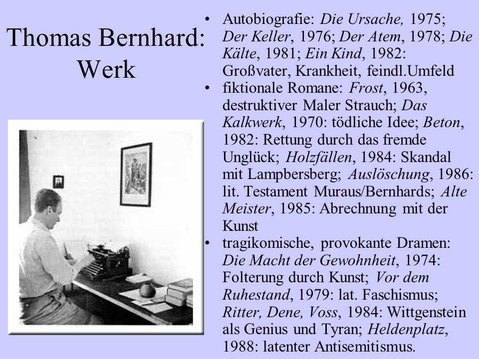 Thomas Bernhard: Werk Autobiografie: Die Ursache, 1975; Der Keller, 1976; Der Atem, 1978; Die Kälte, 1981; Ein Kind, 1982: Großvater, Krankheit, feind