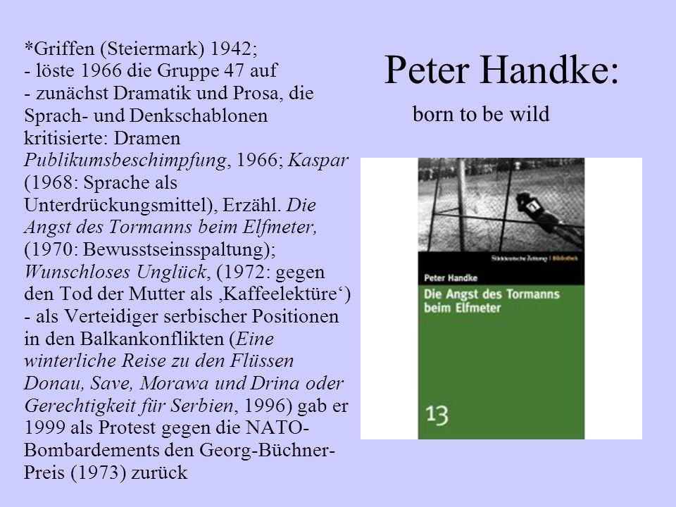 *Griffen (Steiermark) 1942; - löste 1966 die Gruppe 47 auf - zunächst Dramatik und Prosa, die Sprach- und Denkschablonen kritisierte: Dramen Publikums