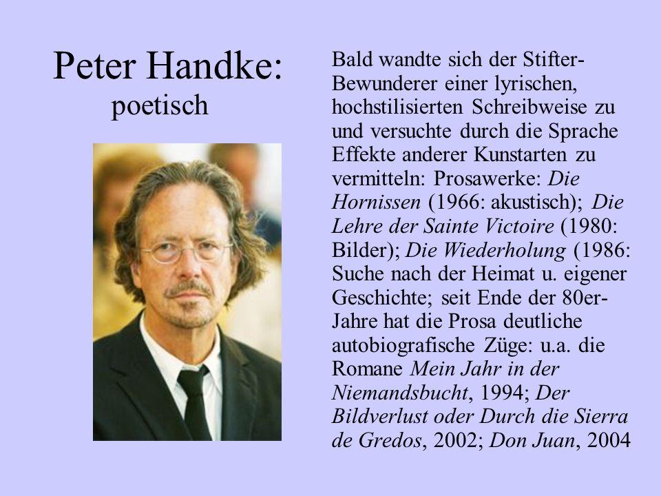 Peter Handke: Bald wandte sich der Stifter- Bewunderer einer lyrischen, hochstilisierten Schreibweise zu und versuchte durch die Sprache Effekte ander