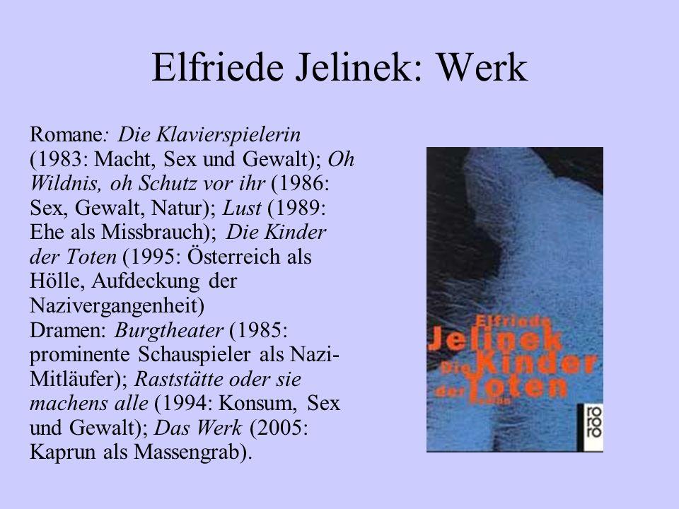 Elfriede Jelinek: Werk Romane: Die Klavierspielerin (1983: Macht, Sex und Gewalt); Oh Wildnis, oh Schutz vor ihr (1986: Sex, Gewalt, Natur); Lust (198