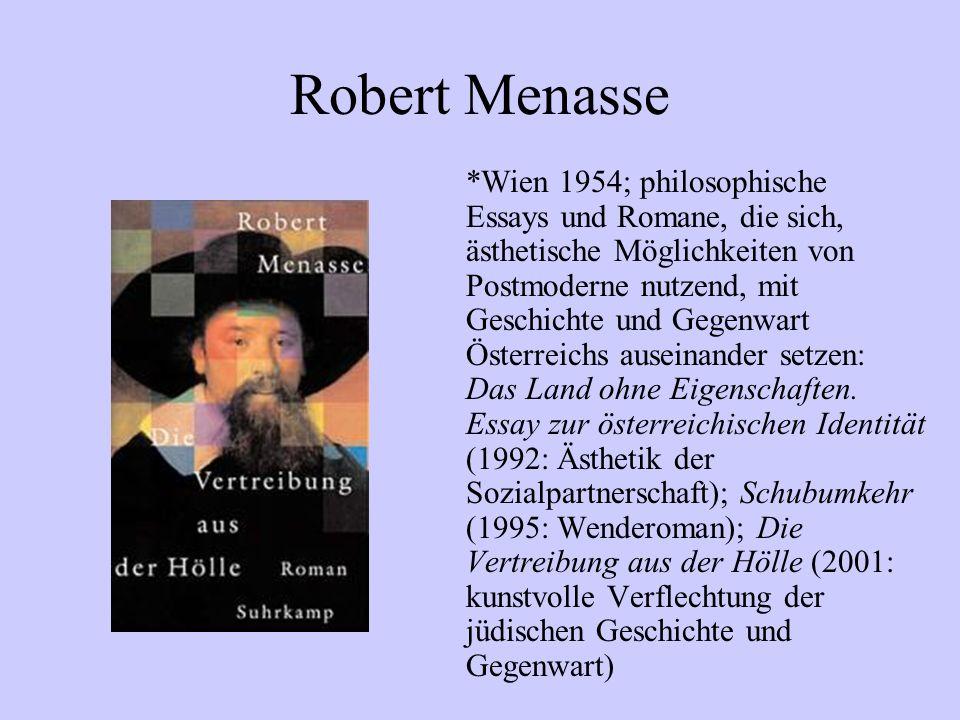 Robert Menasse *Wien 1954; philosophische Essays und Romane, die sich, ästhetische Möglichkeiten von Postmoderne nutzend, mit Geschichte und Gegenwart