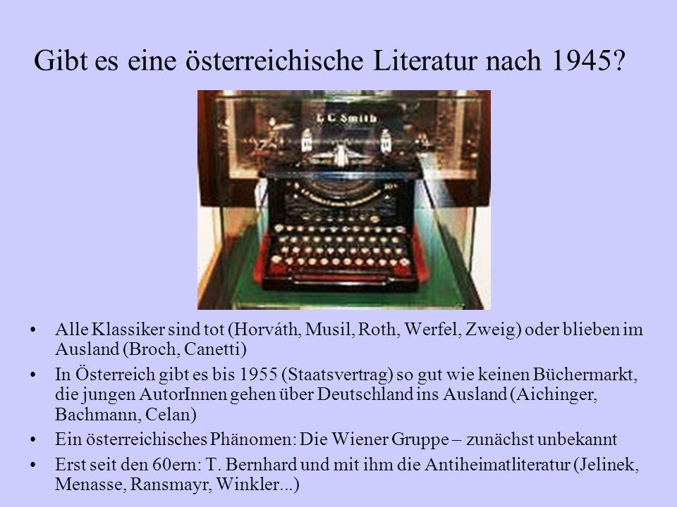Gibt es eine österreichische Literatur nach 1945? Alle Klassiker sind tot (Horváth, Musil, Roth, Werfel, Zweig) oder blieben im Ausland (Broch, Canett