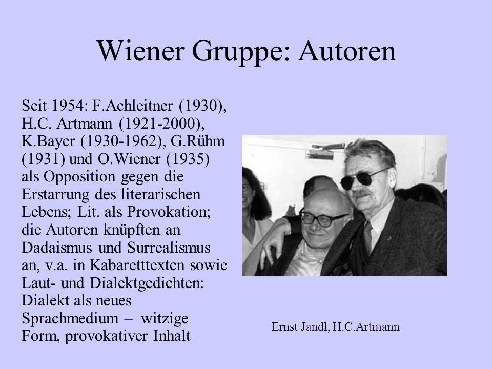 Wiener Gruppe: Autoren Seit 1954: F.Achleitner (1930), H.C. Artmann (1921-2000), K.Bayer (1930-1962), G.Rühm (1931) und O.Wiener (1935) als Opposition