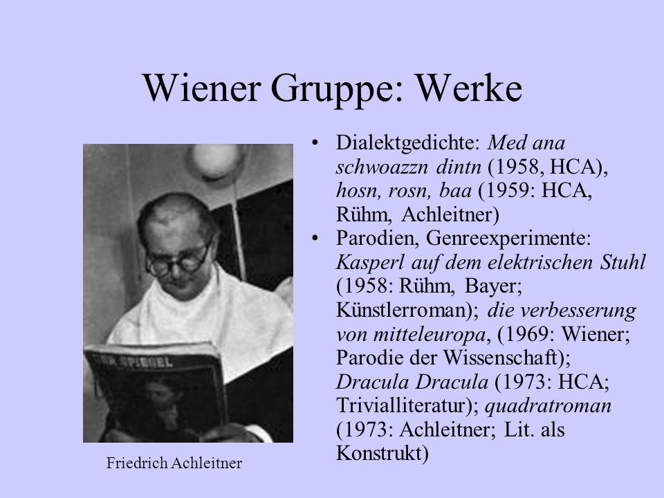 Wiener Gruppe: Werke Dialektgedichte: Med ana schwoazzn dintn (1958, HCA), hosn, rosn, baa (1959: HCA, Rühm, Achleitner) Parodien, Genreexperimente: K