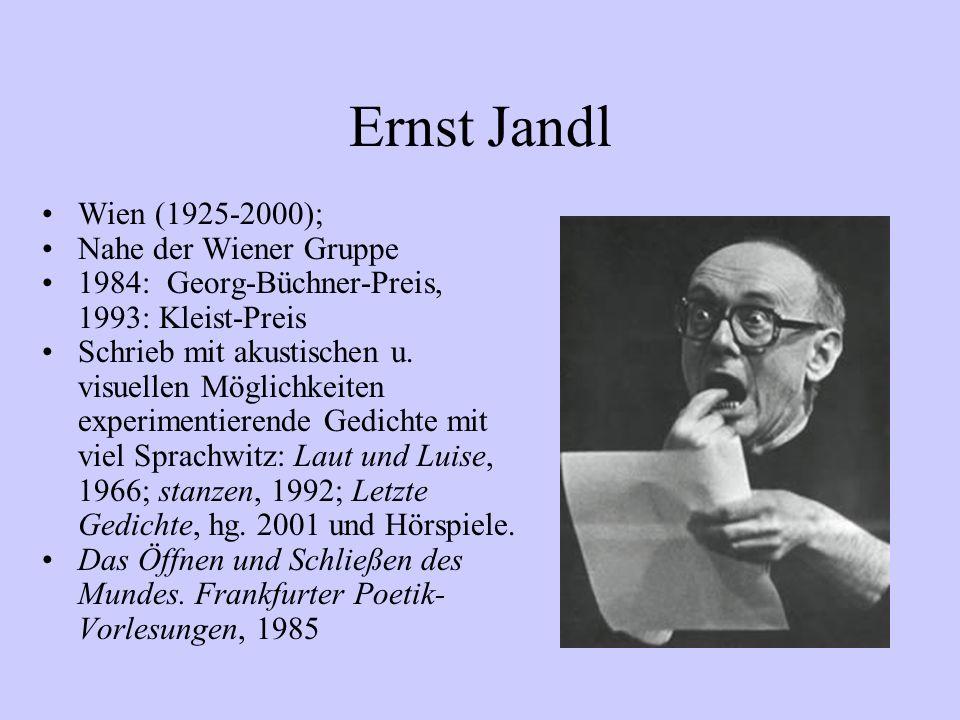 Ernst Jandl Wien (1925-2000); Nahe der Wiener Gruppe 1984: Georg-Büchner-Preis, 1993: Kleist-Preis Schrieb mit akustischen u. visuellen Möglichkeiten