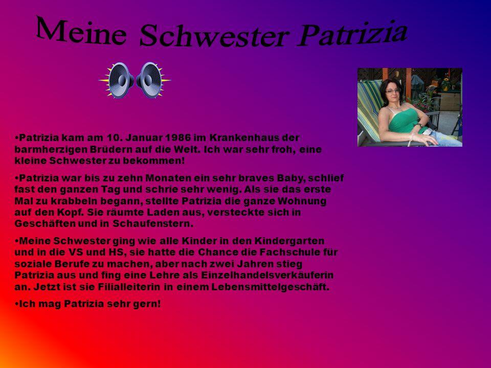 Patrizia kam am 10. Januar 1986 im Krankenhaus der barmherzigen Brüdern auf die Welt. Ich war sehr froh, eine kleine Schwester zu bekommen! Patrizia w