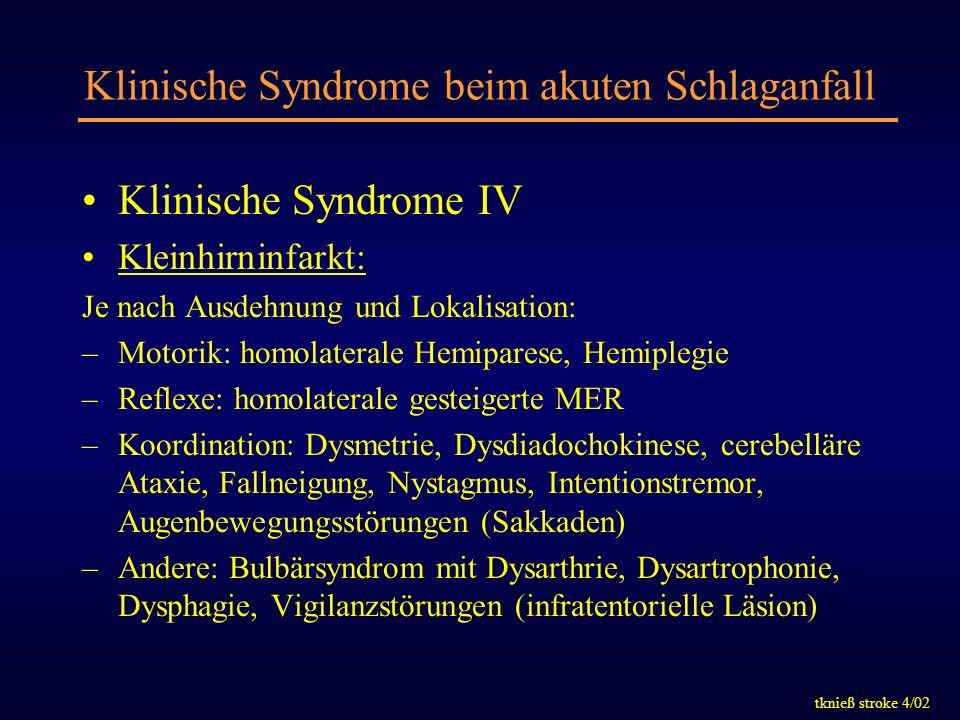 tknieß stroke 4/02 Klinische Syndrome beim akuten Schlaganfall Klinische Syndrome IV Kleinhirninfarkt: Je nach Ausdehnung und Lokalisation: –Motorik: