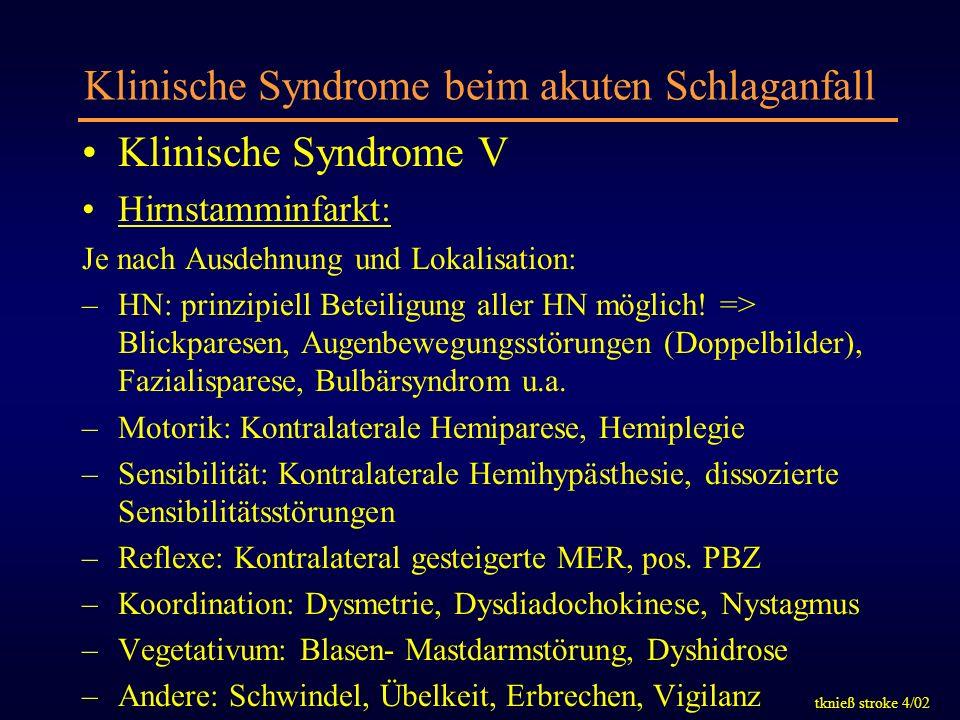 tknieß stroke 4/02 Klinische Syndrome beim akuten Schlaganfall Klinische Syndrome V Hirnstamminfarkt: Je nach Ausdehnung und Lokalisation: –HN: prinzi