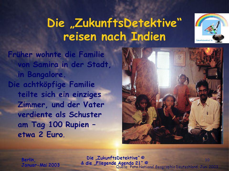 Berlin, Januar-Mai 2003 Die ZukunftsDetektive © & die Fliegende Agenda 21 © 10 Die ZukunftsDetektive reisen nach Indien Früher wohnte die Familie von Samira in der Stadt, in Bangalore.