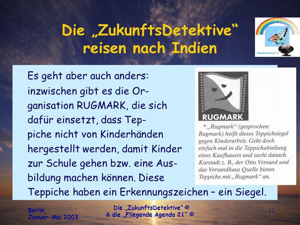 Berlin, Januar-Mai 2003 Die ZukunftsDetektive © & die Fliegende Agenda 21 © 12 Die ZukunftsDetektive reisen nach Indien Es geht aber auch anders: inzw