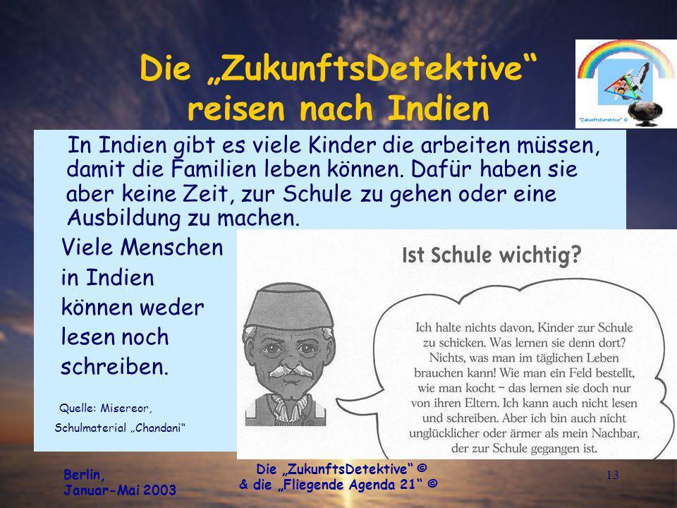 Berlin, Januar-Mai 2003 Die ZukunftsDetektive © & die Fliegende Agenda 21 © 13 Die ZukunftsDetektive reisen nach Indien In Indien gibt es viele Kinder die arbeiten müssen, damit die Familien leben können.