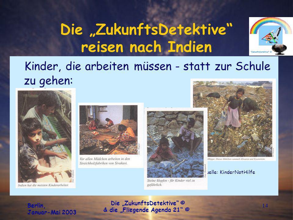 Berlin, Januar-Mai 2003 Die ZukunftsDetektive © & die Fliegende Agenda 21 © 14 Die ZukunftsDetektive reisen nach Indien Kinder, die arbeiten müssen -