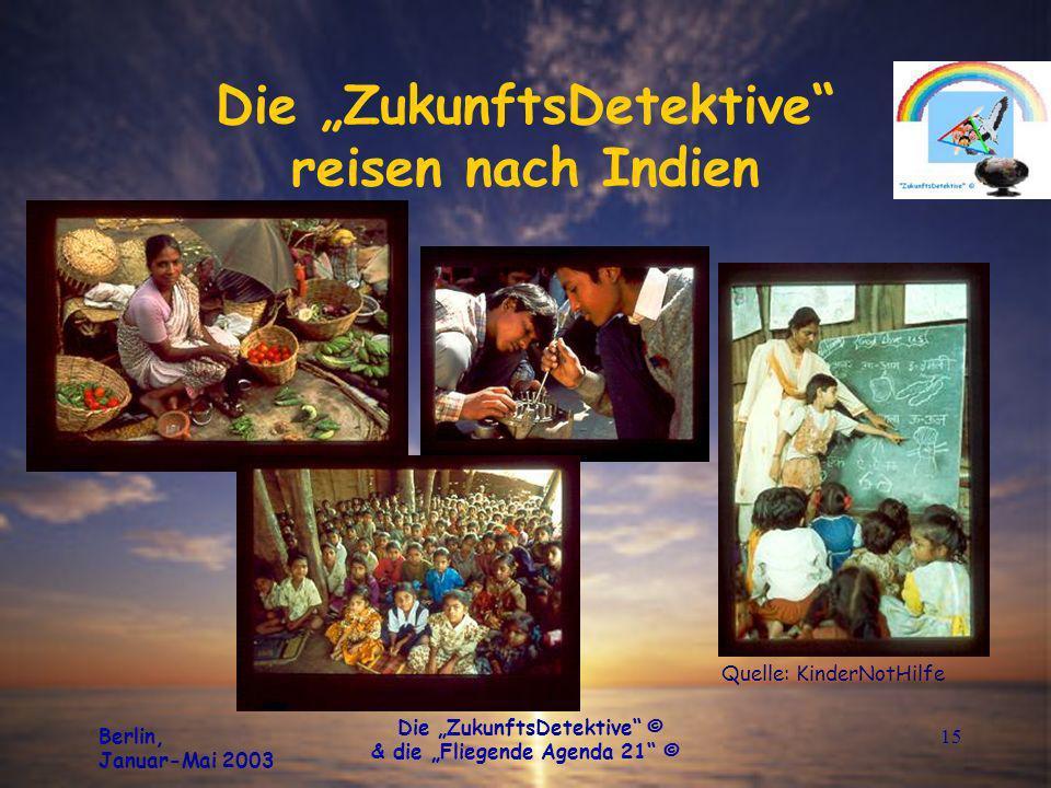 Berlin, Januar-Mai 2003 Die ZukunftsDetektive © & die Fliegende Agenda 21 © 15 Die ZukunftsDetektive reisen nach Indien Quelle: KinderNotHilfe