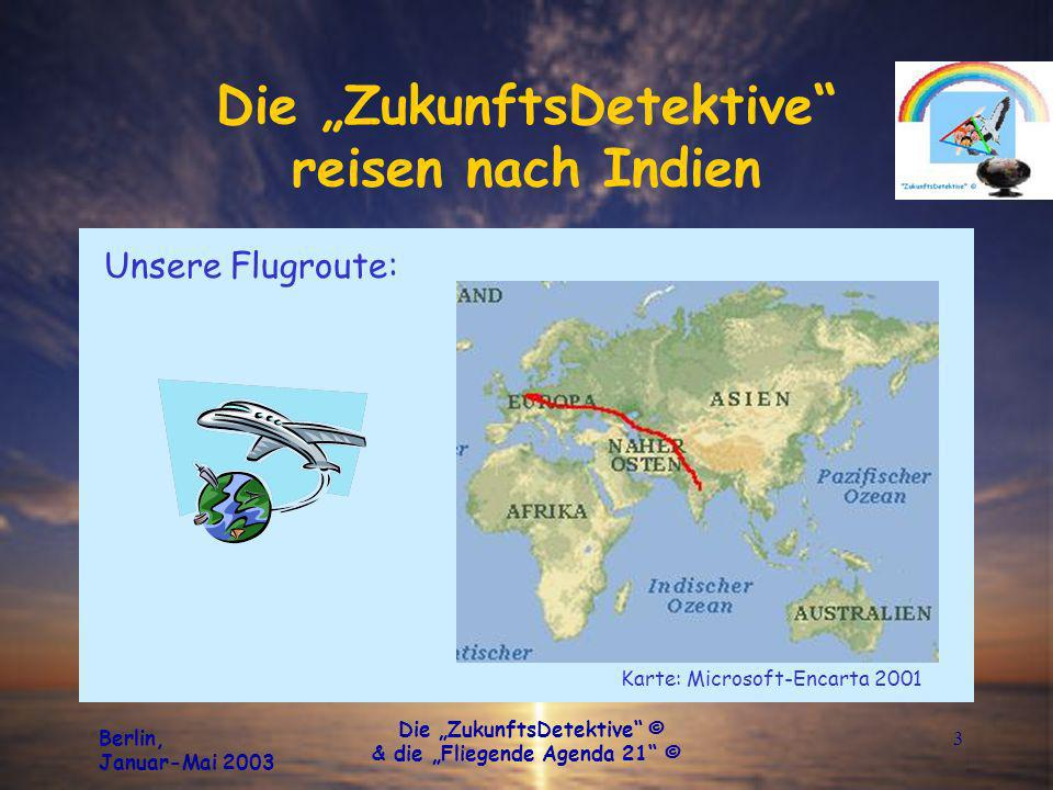 Berlin, Januar-Mai 2003 Die ZukunftsDetektive © & die Fliegende Agenda 21 © 3 Die ZukunftsDetektive reisen nach Indien Unsere Flugroute: Karte: Micros