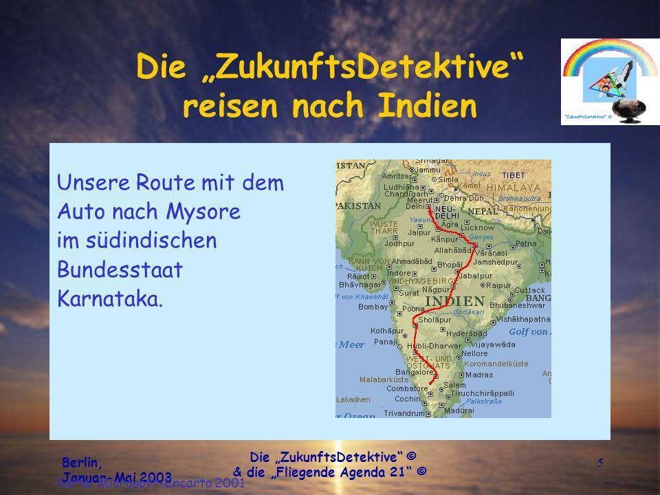 Berlin, Januar-Mai 2003 Die ZukunftsDetektive © & die Fliegende Agenda 21 © 5 Die ZukunftsDetektive reisen nach Indien Unsere Route mit dem Auto nach