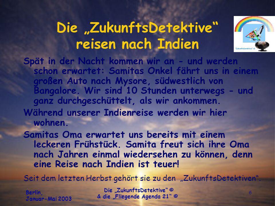 Berlin, Januar-Mai 2003 Die ZukunftsDetektive © & die Fliegende Agenda 21 © 6 Die ZukunftsDetektive reisen nach Indien Spät in der Nacht kommen wir an