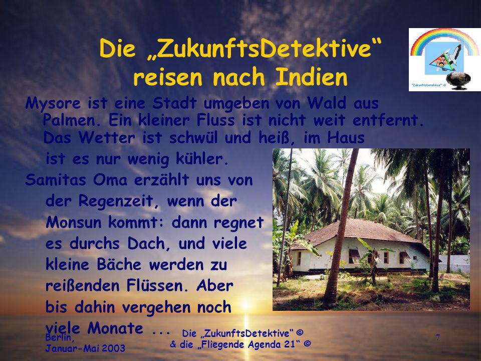 Berlin, Januar-Mai 2003 Die ZukunftsDetektive © & die Fliegende Agenda 21 © 7 Die ZukunftsDetektive reisen nach Indien Mysore ist eine Stadt umgeben von Wald aus Palmen.
