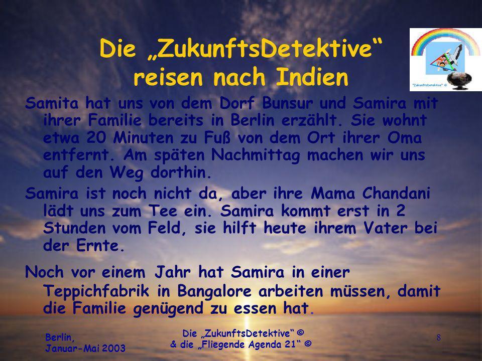 Berlin, Januar-Mai 2003 Die ZukunftsDetektive © & die Fliegende Agenda 21 © 8 Die ZukunftsDetektive reisen nach Indien Samita hat uns von dem Dorf Bun