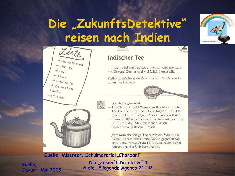 Berlin, Januar-Mai 2003 Die ZukunftsDetektive © & die Fliegende Agenda 21 © 9 Die ZukunftsDetektive reisen nach Indien Quelle: Misereor, Schulmaterial